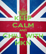 KEEP CALM AND CHILL WITH MKN - Personalised Poster A4 size