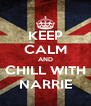 KEEP CALM AND CHILL WITH NARRIE - Personalised Poster A4 size