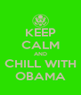 KEEP CALM AND CHILL WITH OBAMA - Personalised Poster A4 size