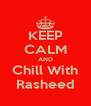 KEEP CALM AND Chill With Rasheed - Personalised Poster A4 size