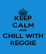 KEEP CALM AND CHILL WITH REGGIE - Personalised Poster A4 size