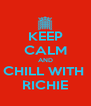 KEEP CALM AND CHILL WITH  RICHIE - Personalised Poster A4 size