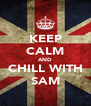KEEP CALM AND CHILL WITH SAM - Personalised Poster A4 size