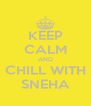 KEEP CALM AND CHILL WITH SNEHA - Personalised Poster A4 size