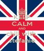 KEEP CALM AND chill with  stefanie - Personalised Poster A4 size