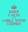 KEEP CALM AND CHILL WITH STEPHY - Personalised Poster A4 size