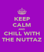 KEEP CALM AND CHILL WITH THE NUTTAZ - Personalised Poster A4 size