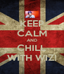 KEEP CALM AND CHILL WITH WIZ! - Personalised Poster A4 size