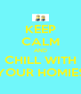 KEEP CALM AND CHILL WITH YOUR HOMIES - Personalised Poster A4 size