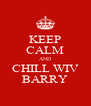 KEEP CALM AND CHILL WIV BARRY - Personalised Poster A4 size