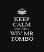 KEEP CALM AND CHILL WIV MR TOMBO - Personalised Poster A4 size