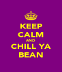 KEEP CALM AND CHILL YA BEAN - Personalised Poster A4 size