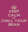 KEEP CALM AND CHILL YOUR BEAN - Personalised Poster A4 size