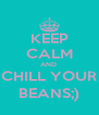KEEP CALM AND  CHILL YOUR BEANS;) - Personalised Poster A4 size