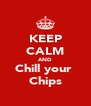 KEEP CALM AND Chill your  Chips - Personalised Poster A4 size