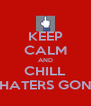 KEEP CALM AND CHILL ZAK CAUSE HATERS GONNA HATE US - Personalised Poster A4 size