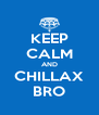 KEEP CALM AND CHILLAX BRO - Personalised Poster A4 size