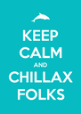 KEEP CALM AND CHILLAX FOLKS - Personalised Poster A4 size