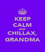 KEEP CALM AND CHILLAX, GRANDMA - Personalised Poster A4 size