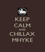 KEEP CALM AND CHILLAX MHYKE - Personalised Poster A4 size