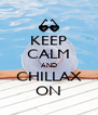 KEEP CALM AND CHILLAX ON - Personalised Poster A4 size