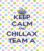 KEEP CALM AND CHILLAX TEAM A - Personalised Poster A4 size