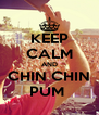 KEEP CALM AND CHIN CHIN PUM  - Personalised Poster A4 size