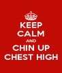 KEEP CALM AND CHIN UP CHEST HIGH - Personalised Poster A4 size