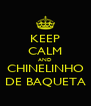 KEEP CALM AND CHINELINHO DE BAQUETA - Personalised Poster A4 size