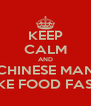 KEEP CALM AND CHINESE MAN MAKE FOOD FASTER - Personalised Poster A4 size