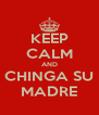 KEEP CALM AND CHINGA SU MADRE - Personalised Poster A4 size