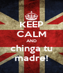 KEEP CALM AND chinga tu madre! - Personalised Poster A4 size