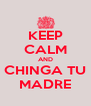KEEP CALM AND CHINGA TU MADRE - Personalised Poster A4 size