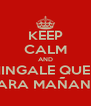 KEEP CALM AND CHINGALE QUE ES PARA MAÑANA - Personalised Poster A4 size