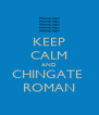 KEEP CALM AND CHINGATE  ROMAN - Personalised Poster A4 size