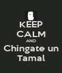 KEEP CALM AND Chingate un Tamal - Personalised Poster A4 size