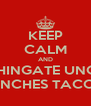 KEEP CALM AND CHINGATE UNOS PINCHES TACOS - Personalised Poster A4 size