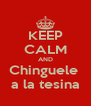 KEEP CALM AND Chinguele  a la tesina - Personalised Poster A4 size