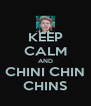 KEEP CALM AND CHINI CHIN CHINS - Personalised Poster A4 size