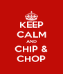 KEEP CALM AND CHIP & CHOP - Personalised Poster A4 size