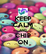 KEEP CALM AND CHIP ON - Personalised Poster A4 size