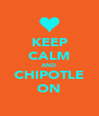 KEEP CALM AND CHIPOTLE ON - Personalised Poster A4 size