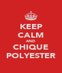 KEEP CALM AND CHIQUE POLYESTER - Personalised Poster A4 size