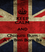 KEEP CALM AND Chiquiti Bum A la Bim Bom Ba - Personalised Poster A4 size