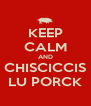 KEEP CALM AND CHISCICCIS LU PORCK - Personalised Poster A4 size