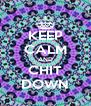 KEEP CALM AND CHIT DOWN - Personalised Poster A4 size