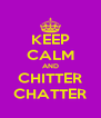 KEEP CALM AND CHITTER CHATTER - Personalised Poster A4 size