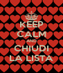 KEEP CALM AND CHIUDI LA LISTA - Personalised Poster A4 size