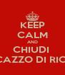 KEEP CALM AND CHIUDI  STA CAZZO DI RICETTA - Personalised Poster A4 size