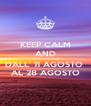 KEEP CALM AND CHIUSO PER FERIE DALL' 11 AGOSTO  AL 28 AGOSTO - Personalised Poster A4 size